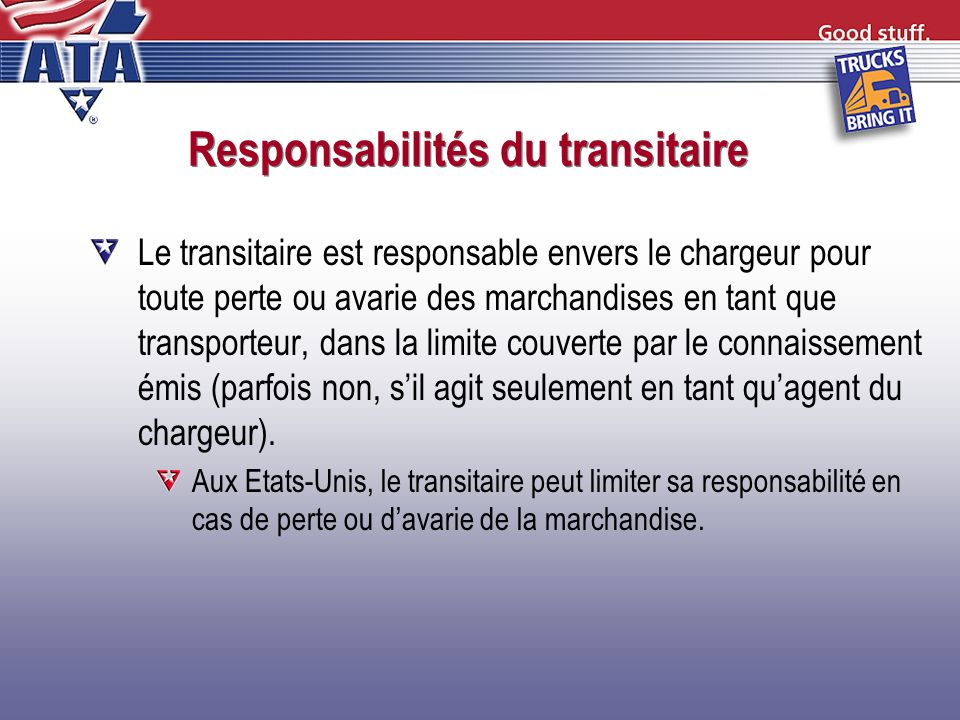 Responsabilités du transitaire Le transitaire est responsable envers le chargeur pour toute perte ou avarie des marchandises en tant que transporteur,