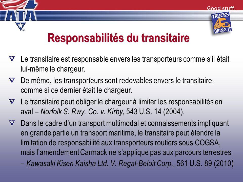 Responsabilités du transitaire Le transitaire est responsable envers les transporteurs comme sil était lui-même le chargeur. De même, les transporteur