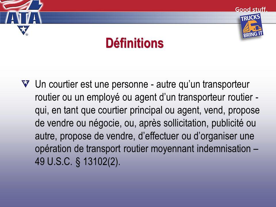 Définitions Un courtier est une personne qui, moyennant indemnisation, organise ou propose dorganiser le transport dune marchandise par un transporteur routier autorisé.