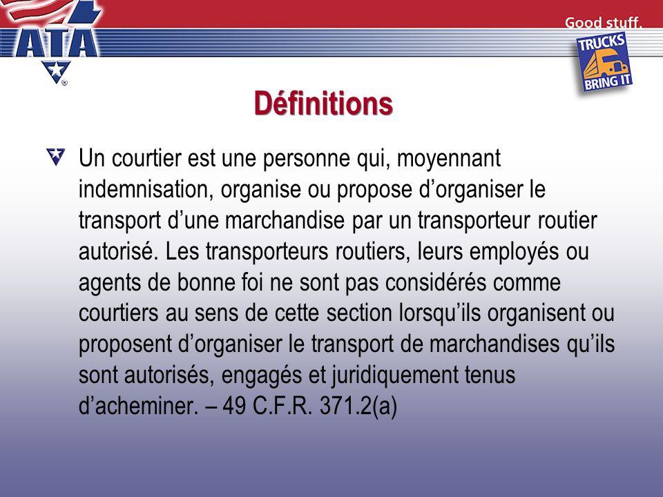 Définitions Un courtier est une personne qui, moyennant indemnisation, organise ou propose dorganiser le transport dune marchandise par un transporteu
