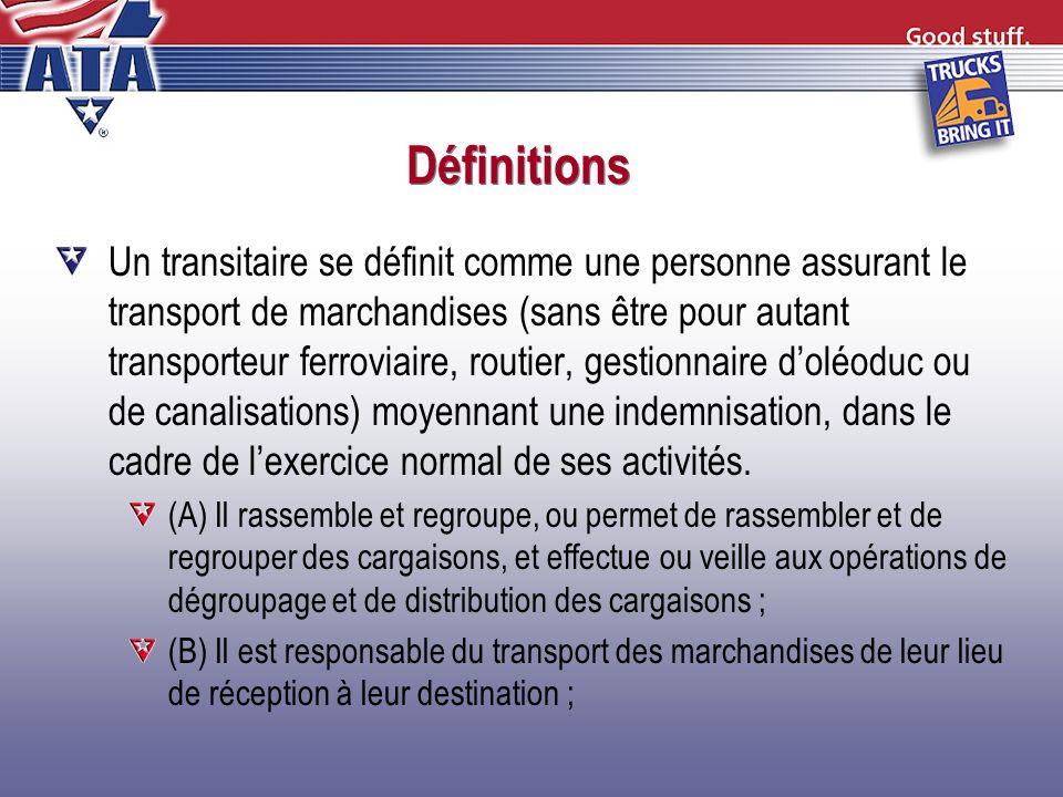 Définitions Transitaire (suite) (C) Il utilise, tout au long de lopération de transport, un transporteur soumis à la juridiction en vertu du présent sous- titre.
