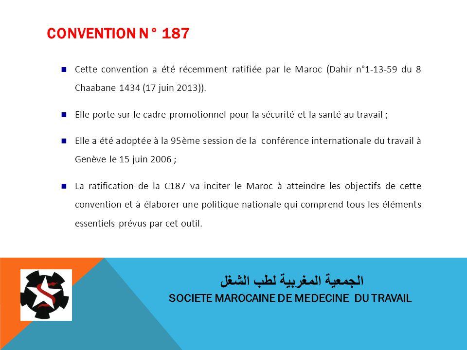 CONVENTION N° 187 Cette convention a été récemment ratifiée par le Maroc (Dahir n°1-13-59 du 8 Chaabane 1434 (17 juin 2013)). Elle porte sur le cadre