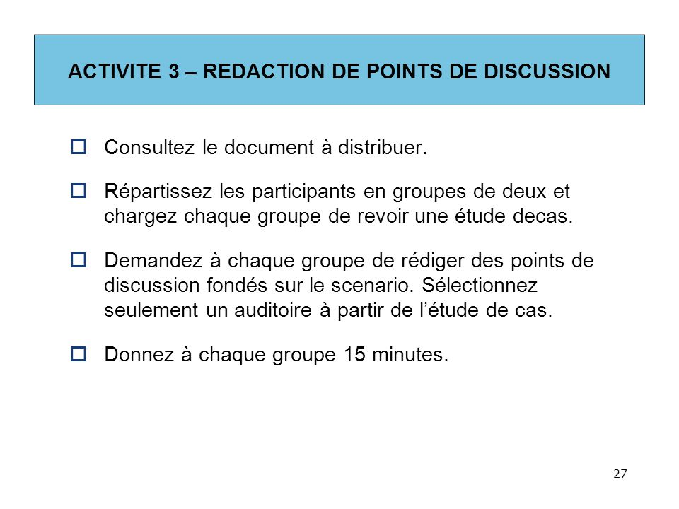 ACTIVITE 3 – REDACTION DE POINTS DE DISCUSSION Consultez le document à distribuer.