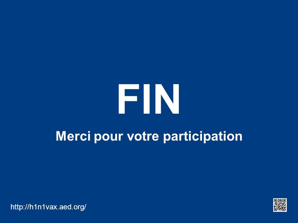 FIN Merci pour votre participation http://h1n1vax.aed.org/