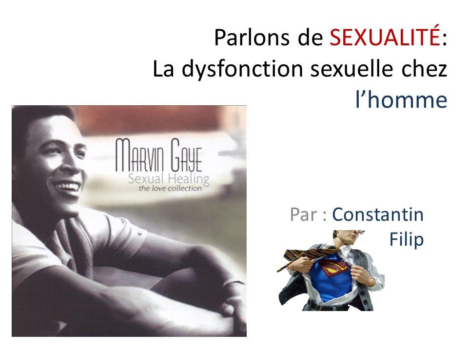 Parlons de SEXUALITÉ: La dysfonction sexuelle chez lhomme Par : Constantin Filip