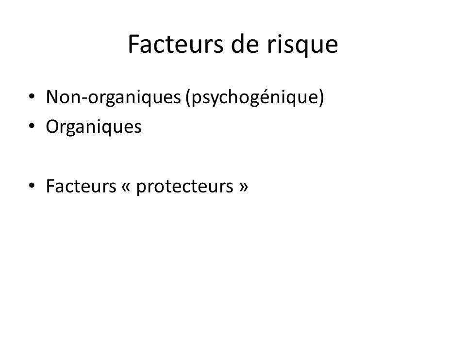 Facteurs de risque Non-organiques (psychogénique) Organiques Facteurs « protecteurs »