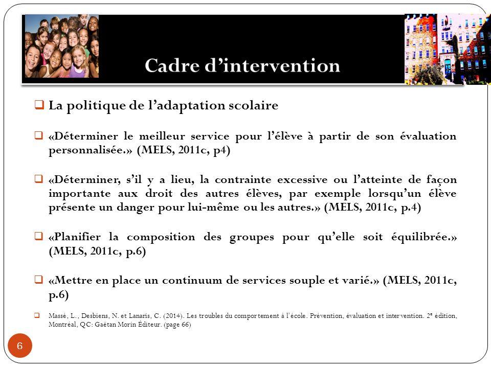 6 La politique de ladaptation scolaire «Déterminer le meilleur service pour lélève à partir de son évaluation personnalisée.» (MELS, 2011c, p4) «Déter