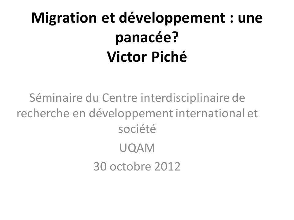 Migration et développement : une panacée? Victor Piché Séminaire du Centre interdisciplinaire de recherche en développement international et société U