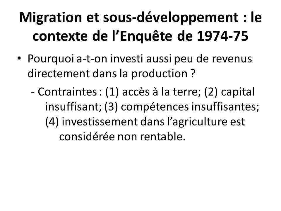 Migration et sous-développement : le contexte de lEnquête de 1974-75 Pourquoi a-t-on investi aussi peu de revenus directement dans la production ? - C