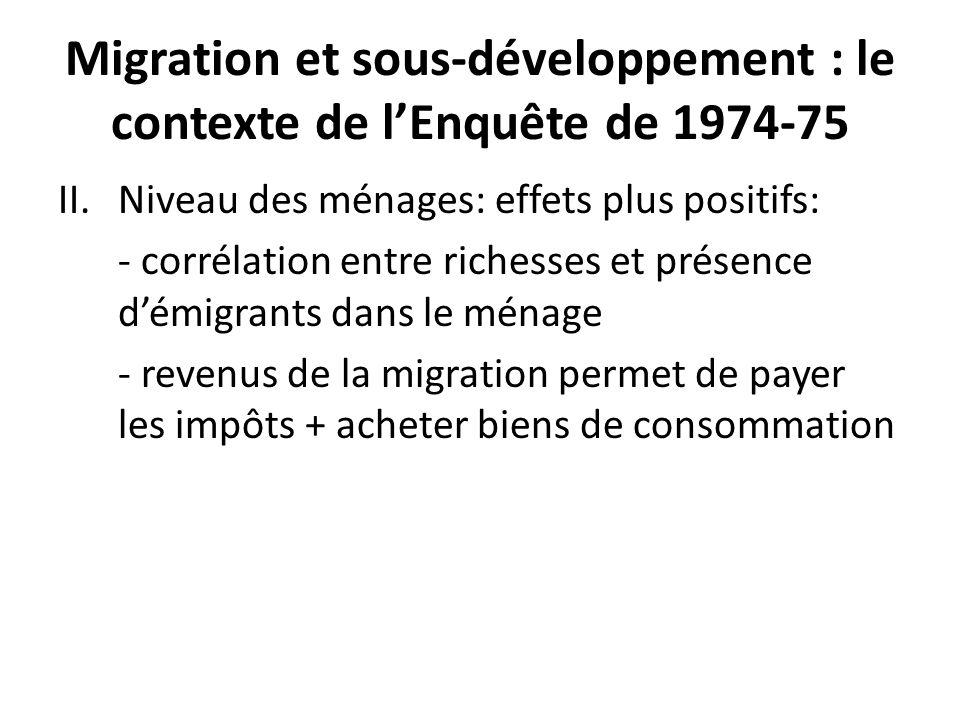 Migration et sous-développement : le contexte de lEnquête de 1974-75 II.Niveau des ménages: effets plus positifs: - corrélation entre richesses et pré
