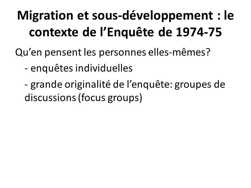 Migration et sous-développement : le contexte de lEnquête de 1974-75 Quen pensent les personnes elles-mêmes? - enquêtes individuelles - grande origina