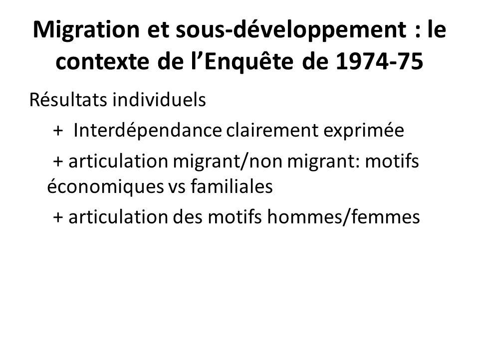 Migration et sous-développement : le contexte de lEnquête de 1974-75 Résultats individuels + Interdépendance clairement exprimée + articulation migran