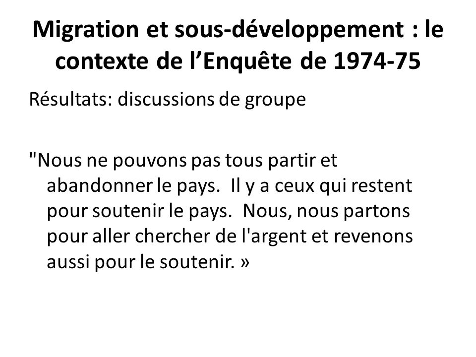 Migration et sous-développement : le contexte de lEnquête de 1974-75 Résultats: discussions de groupe