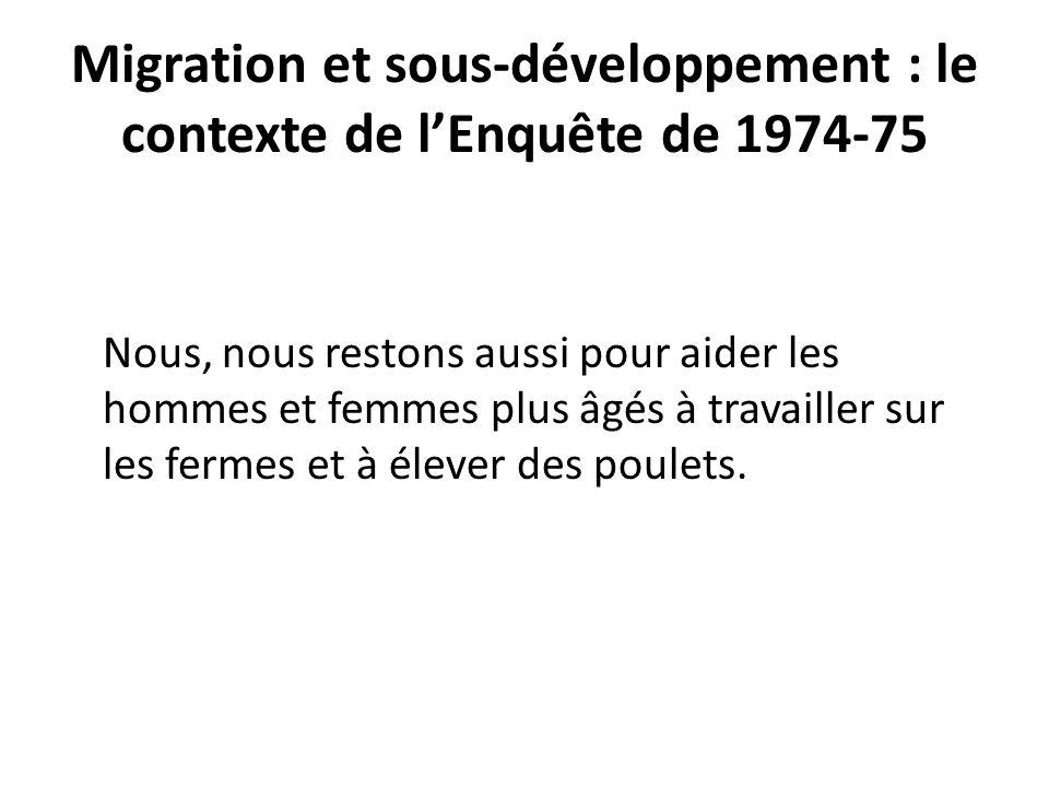 Migration et sous-développement : le contexte de lEnquête de 1974-75 Nous, nous restons aussi pour aider les hommes et femmes plus âgés à travailler s