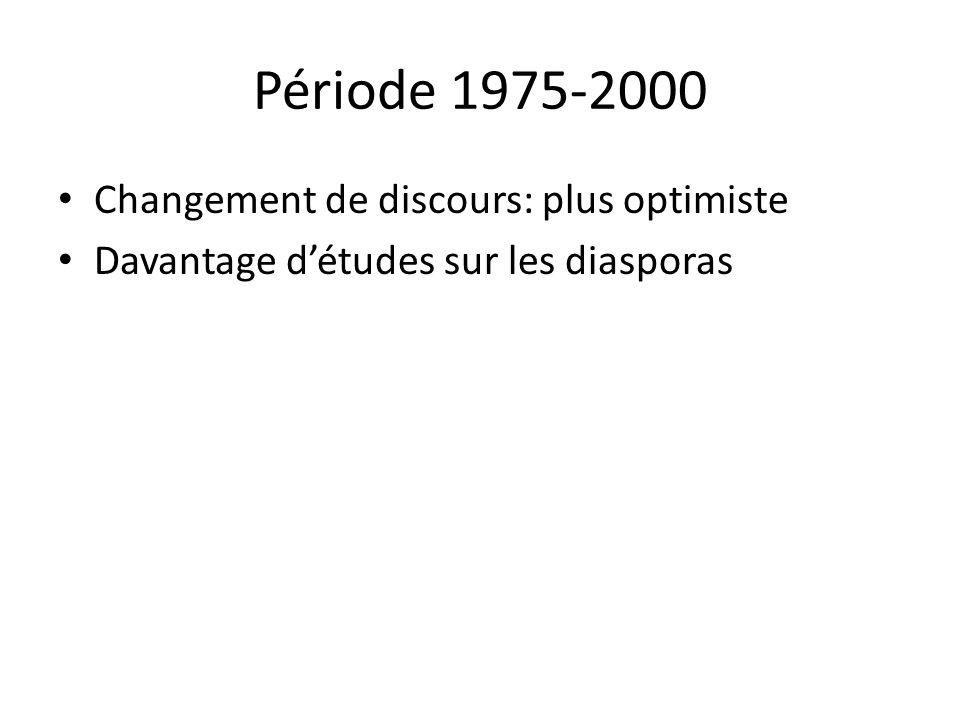 Période 1975-2000 Changement de discours: plus optimiste Davantage détudes sur les diasporas