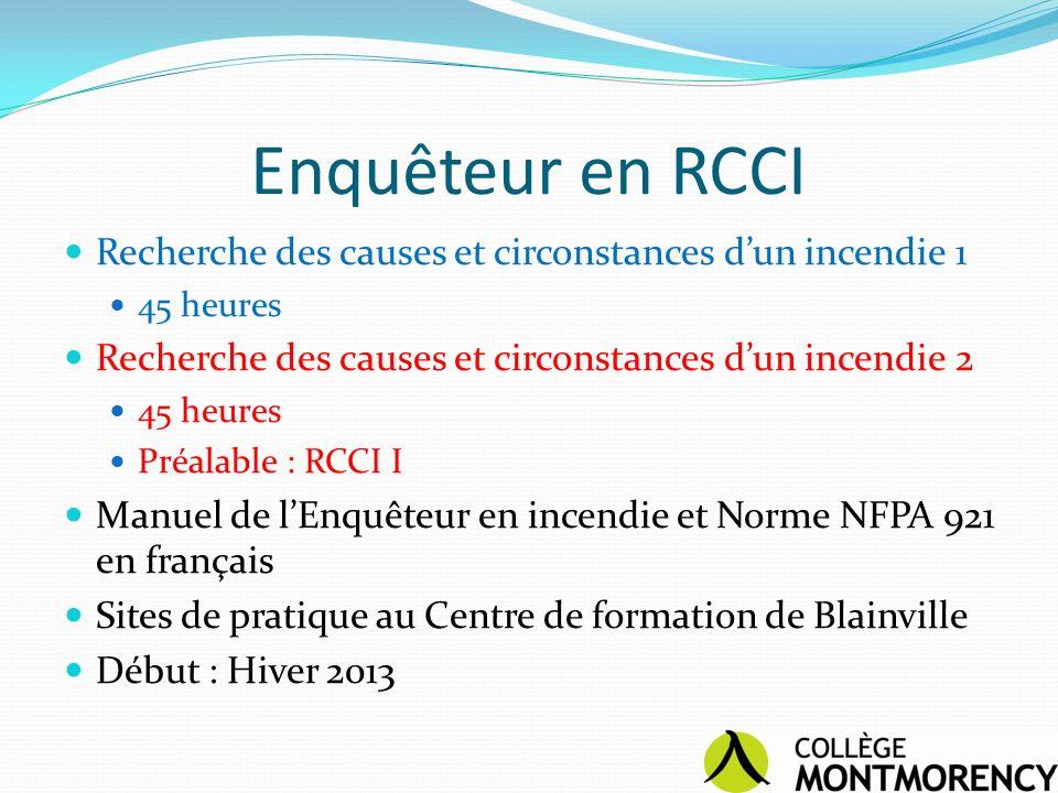 Enquêteur en RCCI Recherche des causes et circonstances dun incendie 1 45 heures Recherche des causes et circonstances dun incendie 2 45 heures Préala