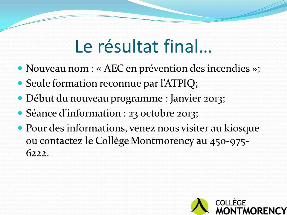Le résultat final… Nouveau nom : « AEC en prévention des incendies »; Seule formation reconnue par lATPIQ; Début du nouveau programme : Janvier 2013;