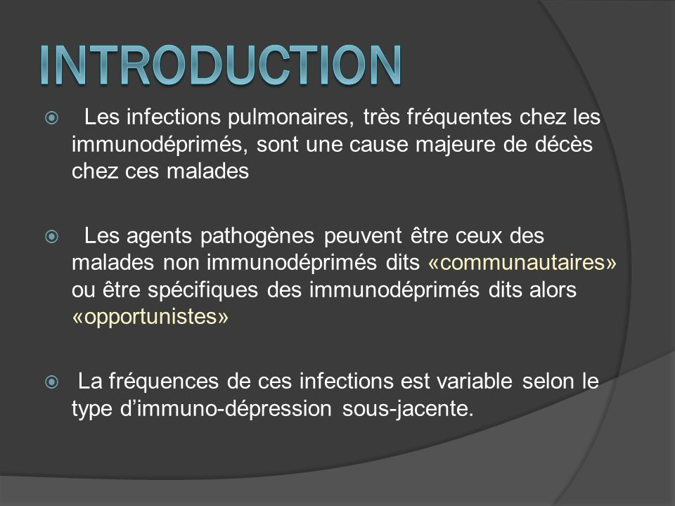 chez les malades greffés dorganes, le risque dinfection pulmonaire est différent en fonction de la période post- transplantation et selon le conditionnement du patient.