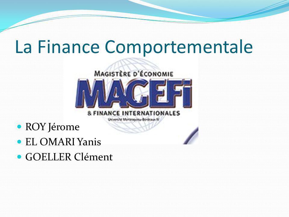La Finance Comportementale ROY Jérome EL OMARI Yanis GOELLER Clément