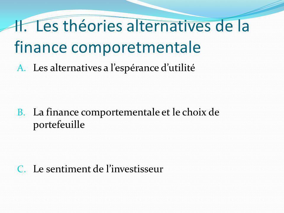 II. Les théories alternatives de la finance comporetmentale A. Les alternatives a lespérance dutilité B. La finance comportementale et le choix de por