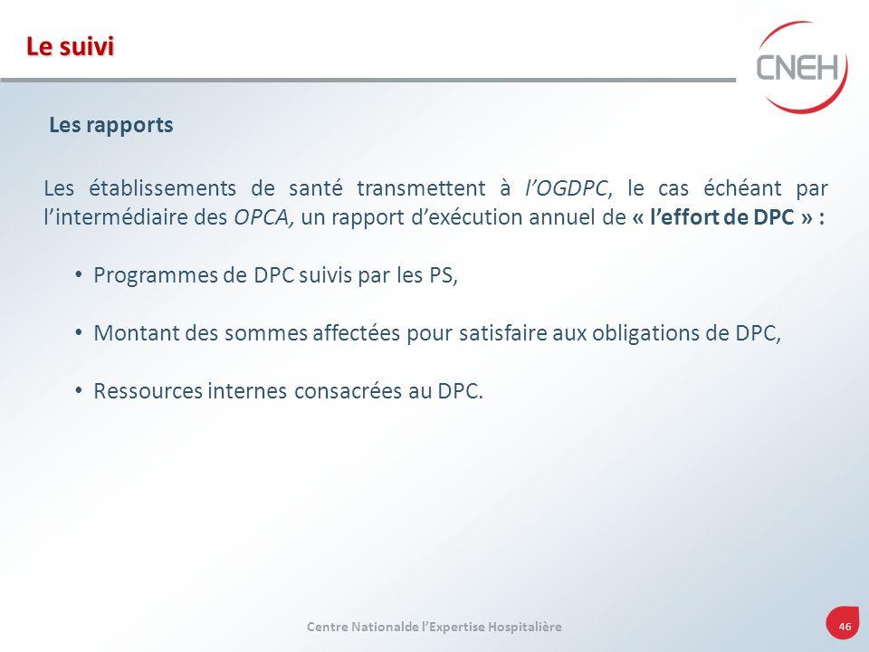 Centre Nationalde lExpertise Hospitalière 46 Les rapports Les établissements de santé transmettent à lOGDPC, le cas échéant par lintermédiaire des OPC