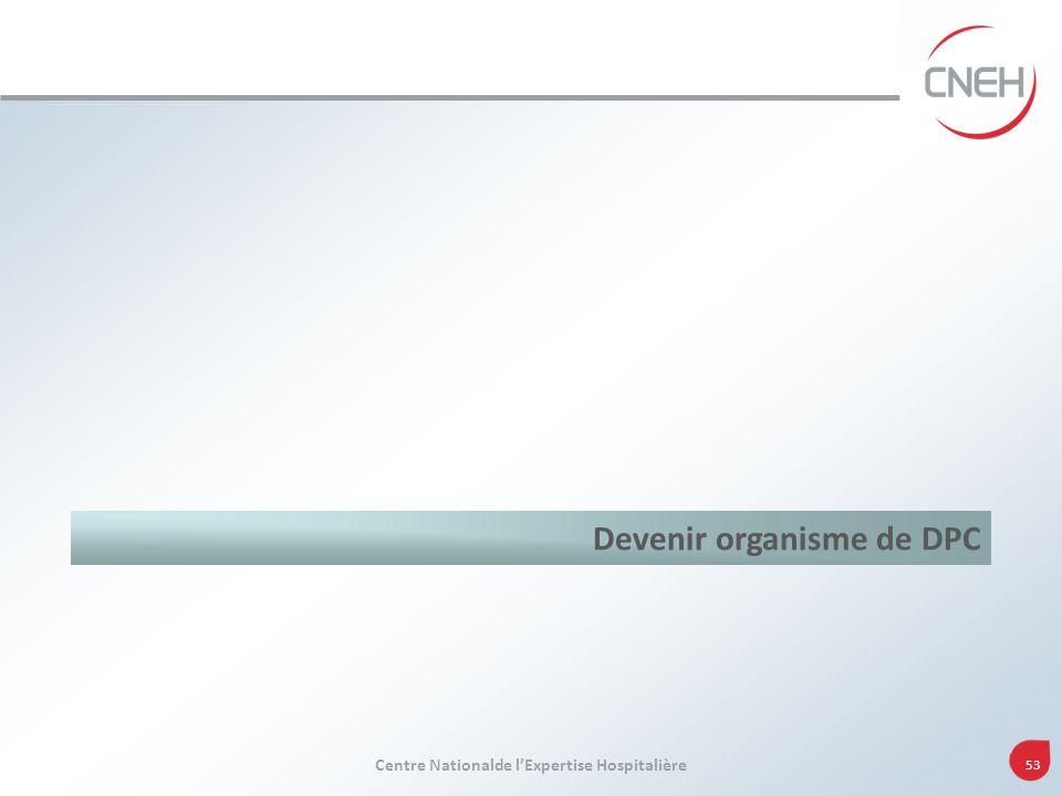 Centre Nationalde lExpertise Hospitalière 53 Devenir organisme de DPC