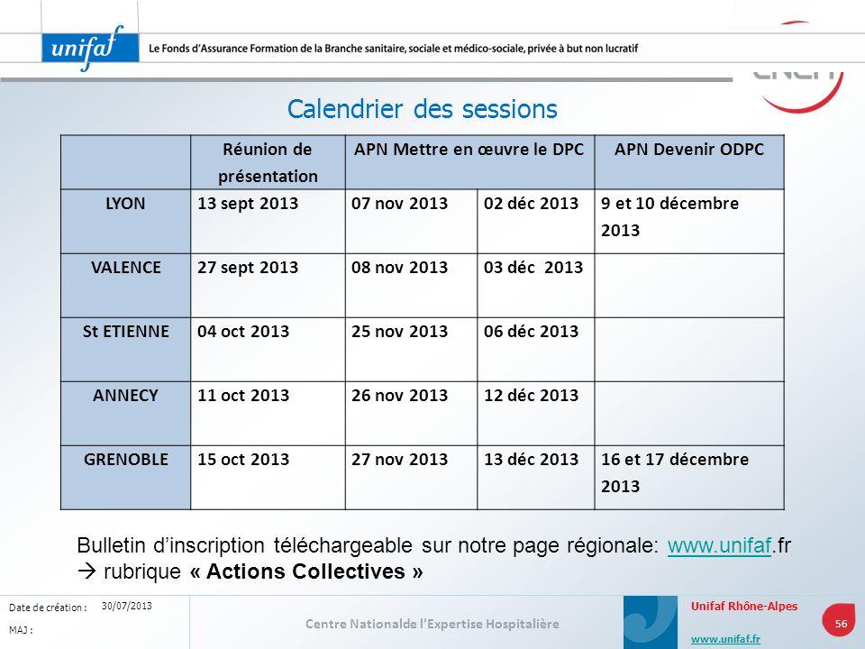 Centre Nationalde lExpertise Hospitalière 56 www.unifaf.fr Date de création : MAJ : Unifaf Rhône-Alpes 30/07/2013 Calendrier des sessions Réunion de p
