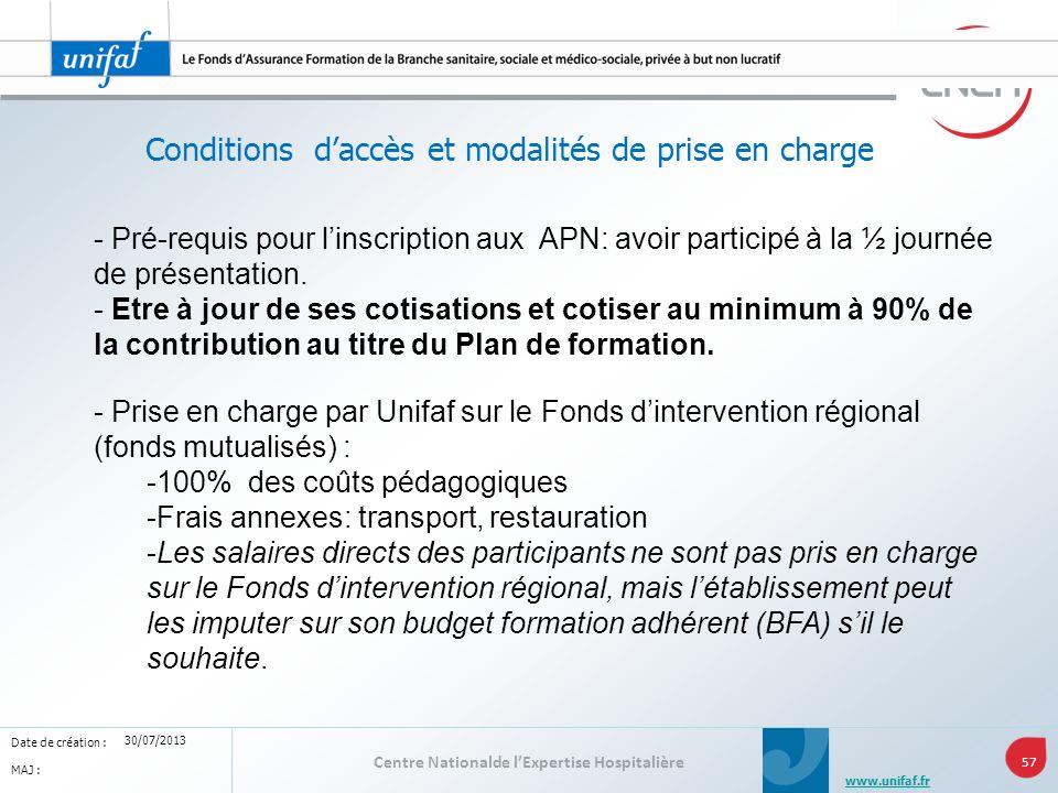 Centre Nationalde lExpertise Hospitalière 57 www.unifaf.fr Date de création : MAJ : 30/07/2013 Conditions daccès et modalités de prise en charge - Pré
