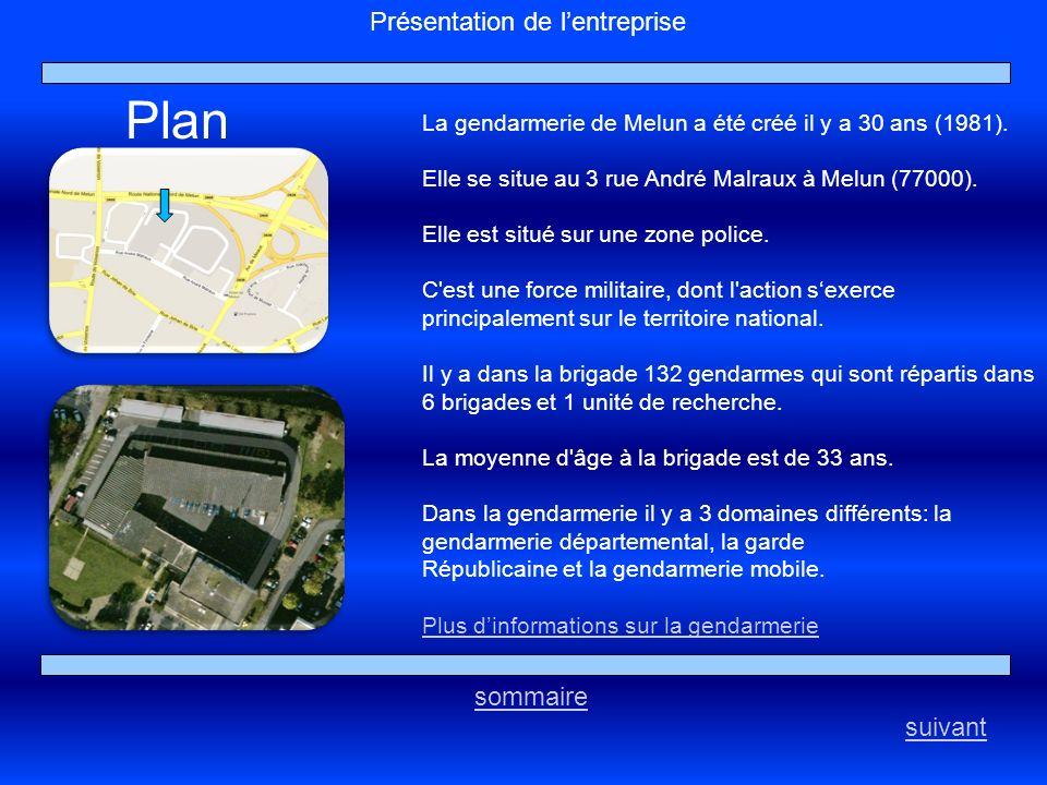 suivant sommaire Présentation de lentreprise La gendarmerie de Melun a été créé il y a 30 ans (1981). Elle se situe au 3 rue André Malraux à Melun (77