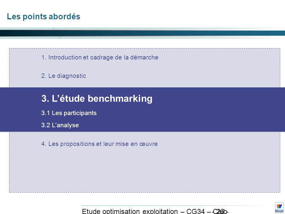 - 26 - Etude optimisation exploitation – CG34 – Club exploitation et système avril 2011 Les points abordés 1.