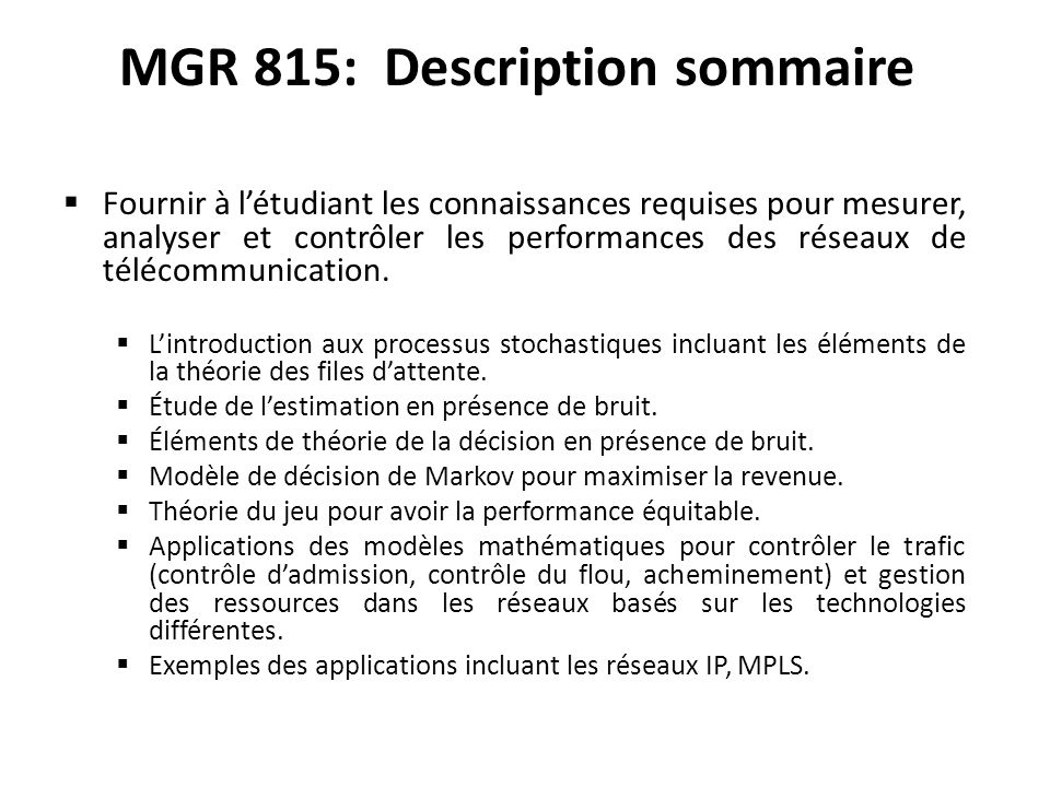 MGR 815: Description sommaire Fournir à létudiant les connaissances requises pour mesurer, analyser et contrôler les performances des réseaux de télécommunication.