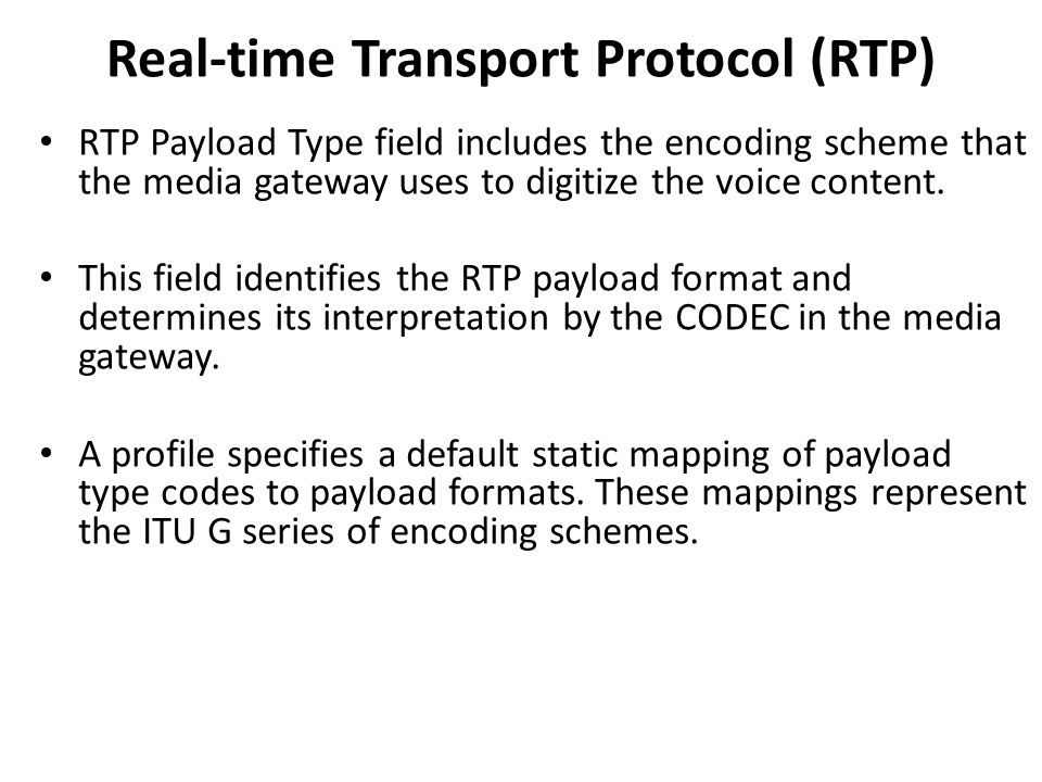 RTP Payload Type field includes the encoding scheme that the media gateway uses to digitize the voice content. This field identifies the RTP payload f