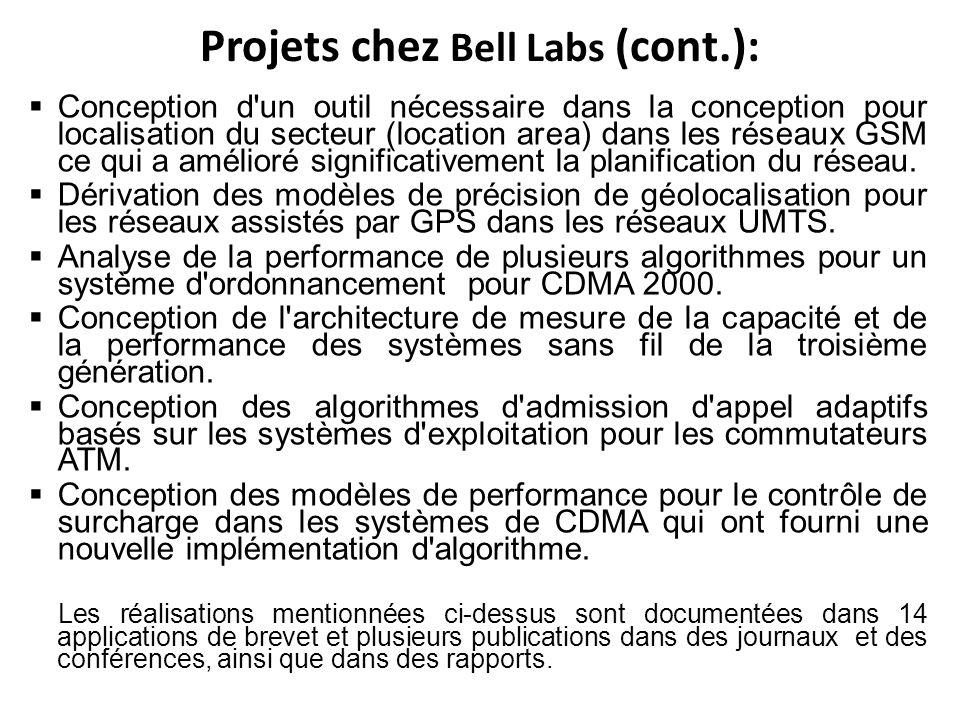 Projets chez Bell Labs (cont.): Conception d un outil nécessaire dans la conception pour localisation du secteur (location area) dans les réseaux GSM ce qui a amélioré significativement la planification du réseau.