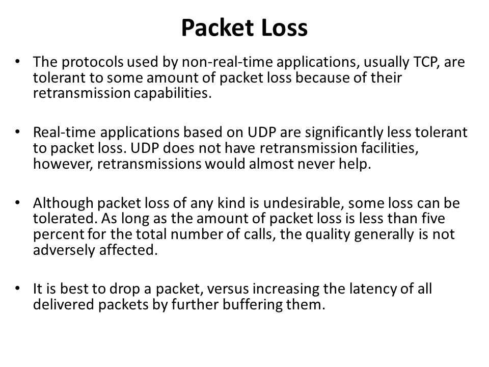 Packet Loss The protocols used by non-real-time applications, usually TCP, are tolerant to some amount of packet loss because of their retransmission