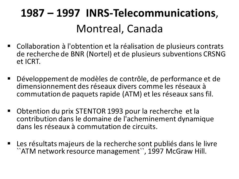 1987 – 1997 INRS-Telecommunications, Montreal, Canada Collaboration à l obtention et la réalisation de plusieurs contrats de recherche de BNR (Nortel) et de plusieurs subventions CRSNG et ICRT.