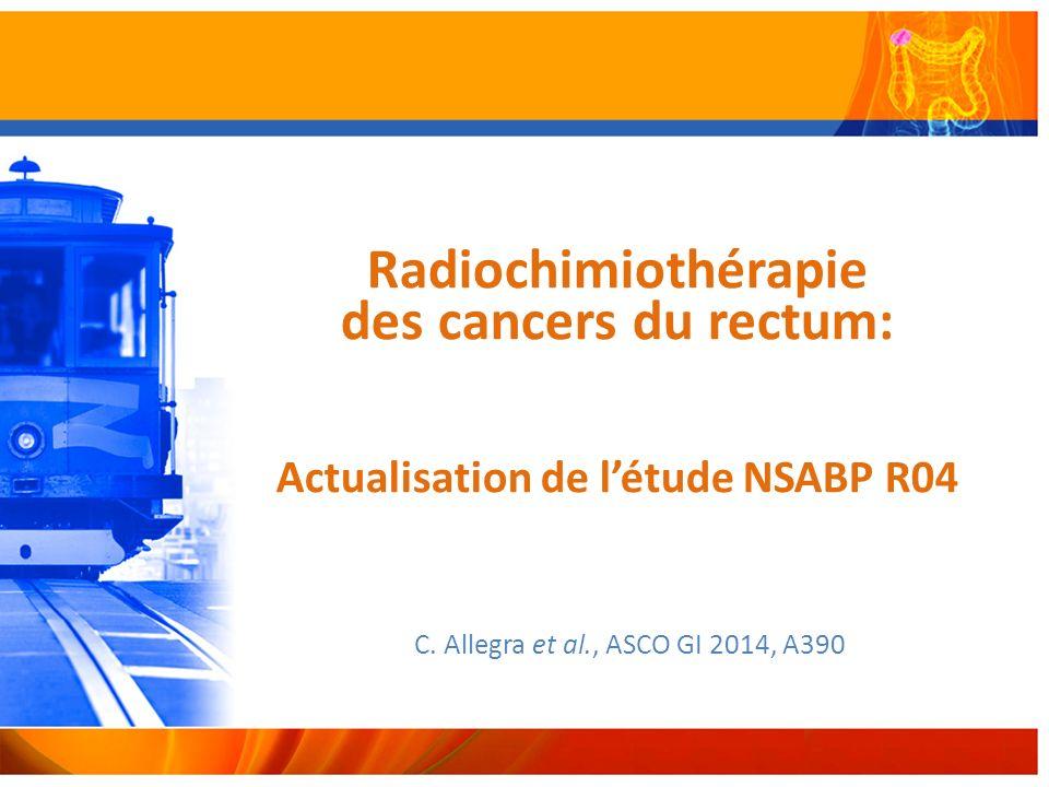 Radiochimiothérapie des cancers du rectum: Actualisation de létude NSABP R04 C.