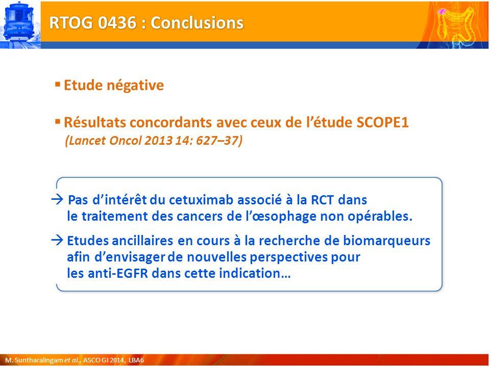 RTOG 0436 : Conclusions Etude négative Résultats concordants avec ceux de létude SCOPE1 (Lancet Oncol 2013 14: 627–37) M.