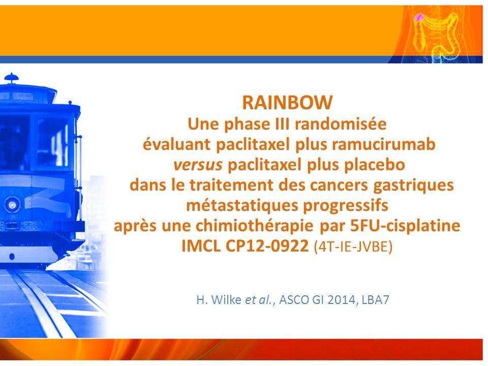 RAINBOW Une phase III randomisée évaluant paclitaxel plus ramucirumab versus paclitaxel plus placebo dans le traitement des cancers gastriques métastatiques progressifs après une chimiothérapie par 5FU-cisplatine IMCL CP12-0922 (4T-IE-JVBE) H.