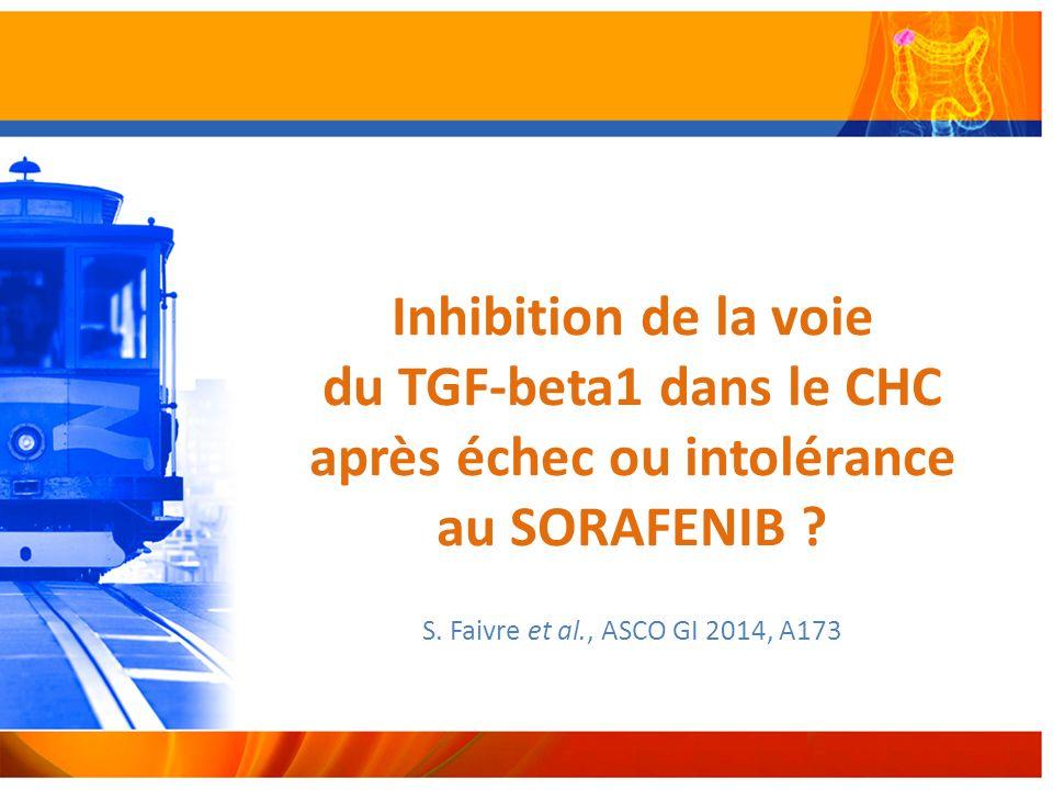 Inhibition de la voie du TGF-beta1 dans le CHC après échec ou intolérance au SORAFENIB .