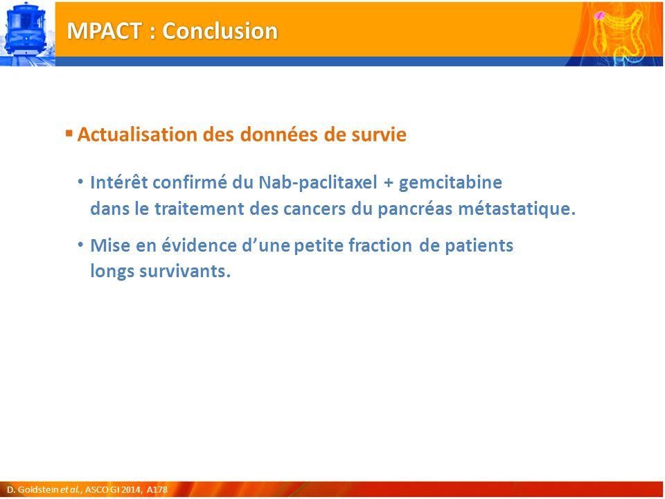 MPACT : Conclusion Actualisation des données de survie Intérêt confirmé du Nab-paclitaxel + gemcitabine dans le traitement des cancers du pancréas métastatique.