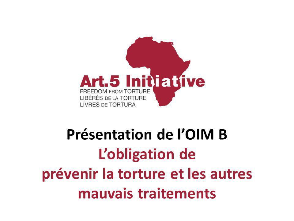 Présentation de lOIM B Lobligation de prévenir la torture et les autres mauvais traitements