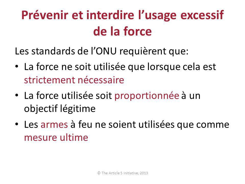 Prévenir et interdire lusage excessif de la force Les standards de lONU requièrent que: La force ne soit utilisée que lorsque cela est strictement néc