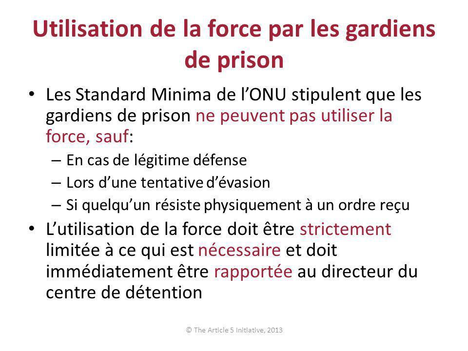 Utilisation de la force par les gardiens de prison Les Standard Minima de lONU stipulent que les gardiens de prison ne peuvent pas utiliser la force,