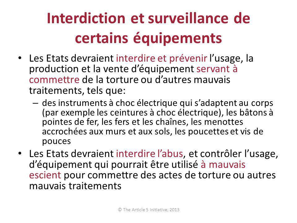 Interdiction et surveillance de certains équipements Les Etats devraient interdire et prévenir lusage, la production et la vente déquipement servant à