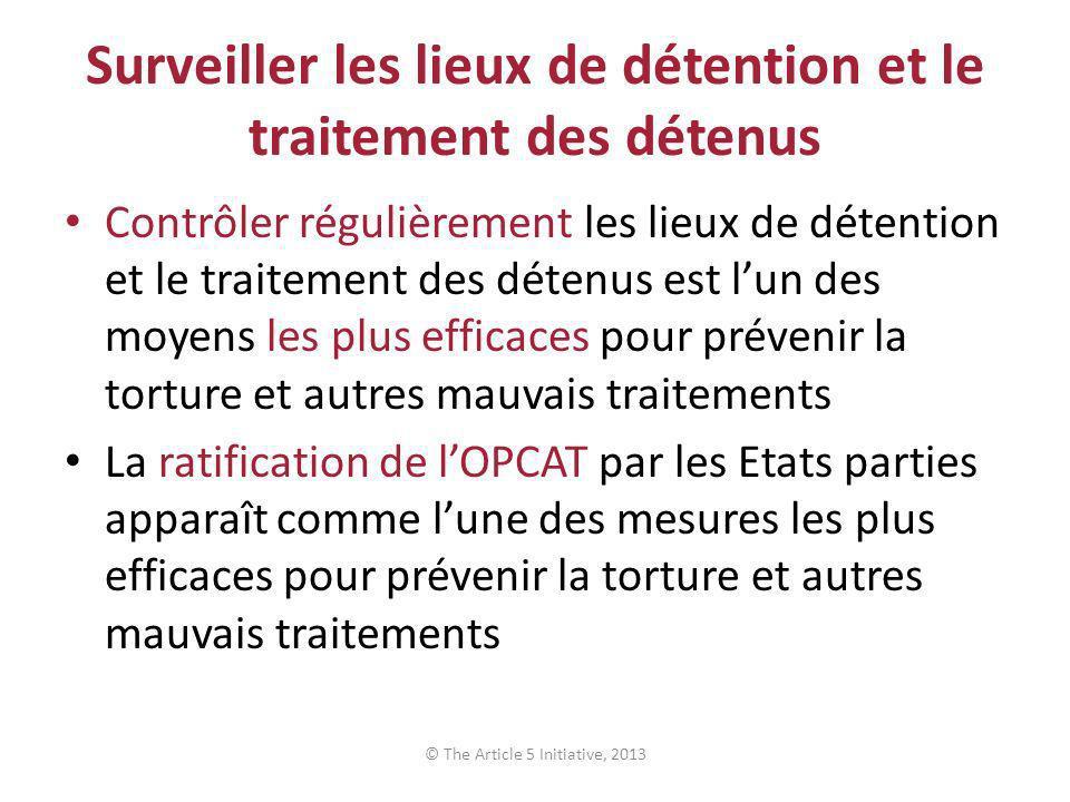 Surveiller les lieux de détention et le traitement des détenus Contrôler régulièrement les lieux de détention et le traitement des détenus est lun des