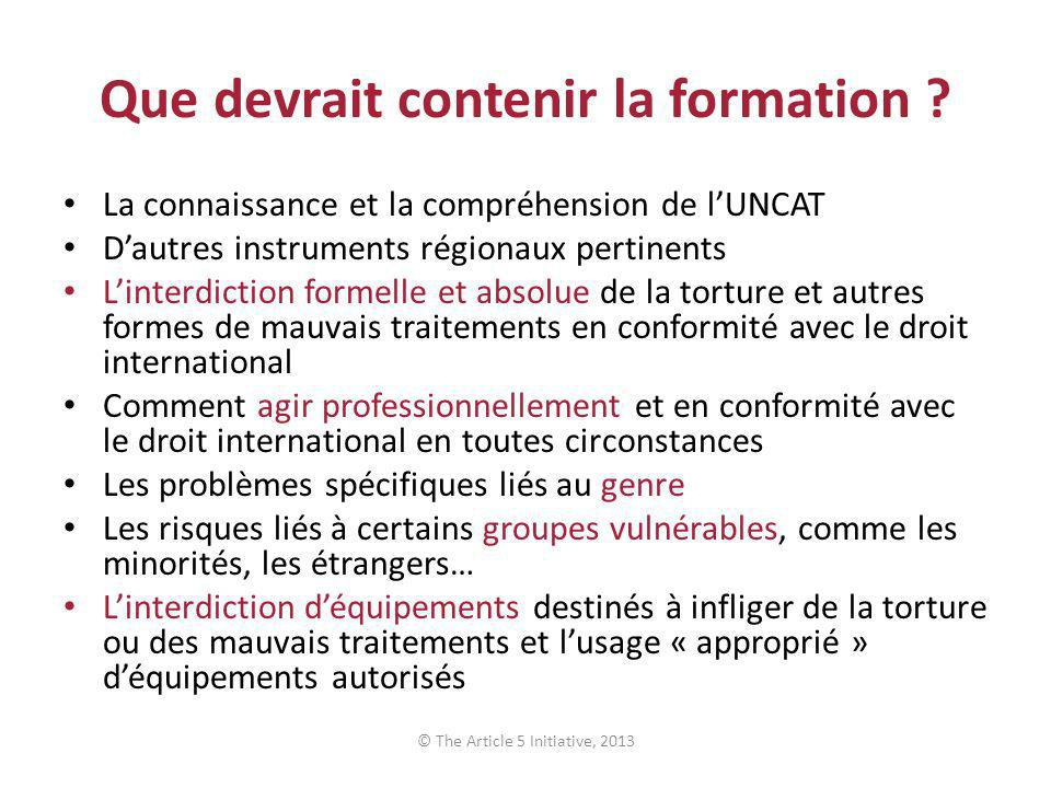 Que devrait contenir la formation ? La connaissance et la compréhension de lUNCAT Dautres instruments régionaux pertinents Linterdiction formelle et a