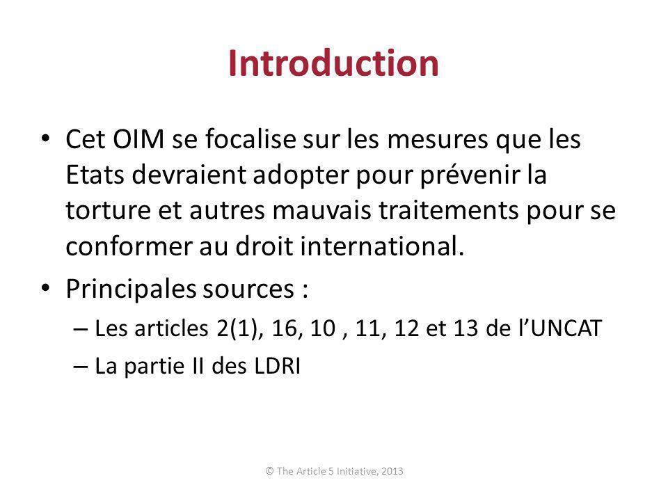 Introduction Cet OIM se focalise sur les mesures que les Etats devraient adopter pour prévenir la torture et autres mauvais traitements pour se conformer au droit international.