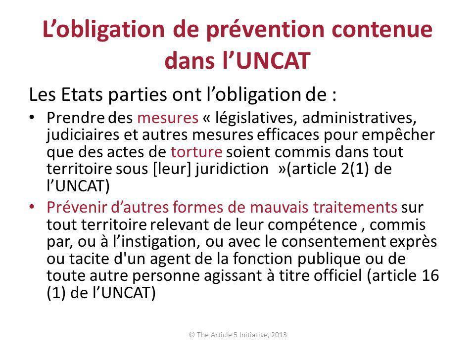 Lobligation de prévention contenue dans lUNCAT Les Etats parties ont lobligation de : Prendre des mesures « législatives, administratives, judiciaires