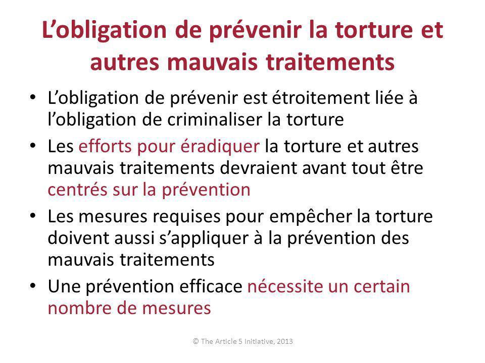 Lobligation de prévenir la torture et autres mauvais traitements Lobligation de prévenir est étroitement liée à lobligation de criminaliser la torture