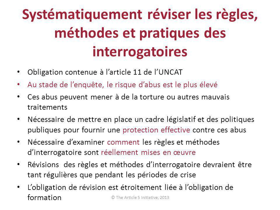 Systématiquement réviser les règles, méthodes et pratiques des interrogatoires Obligation contenue à larticle 11 de lUNCAT Au stade de lenquête, le ri